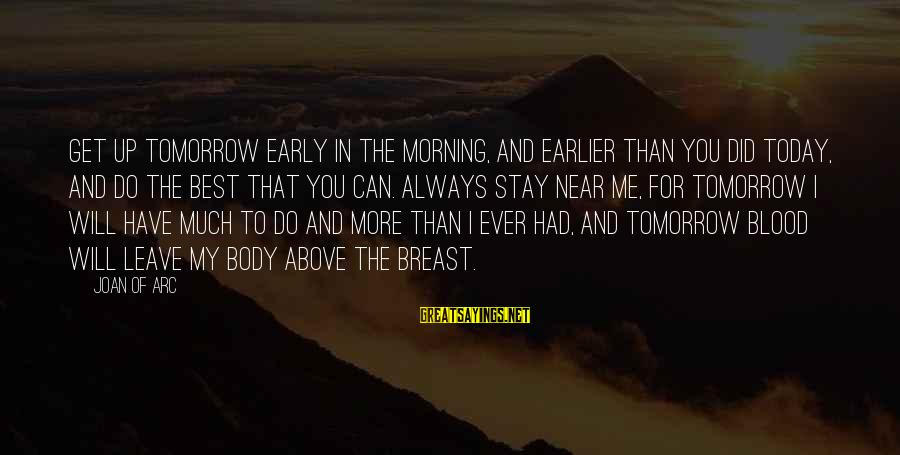 Always Do My Best Sayings By Joan Of Arc: Get up tomorrow early in the morning, and earlier than you did today, and do
