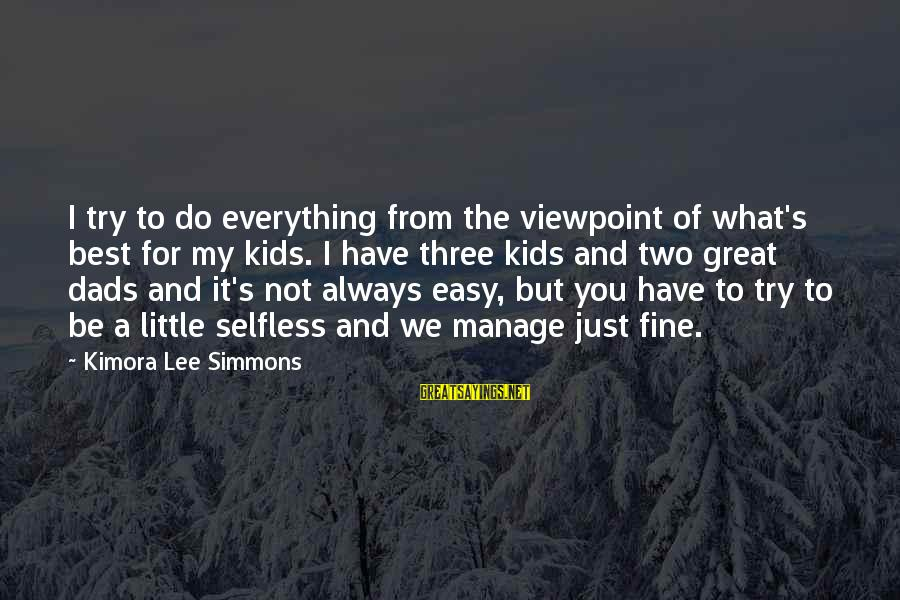 Always Do My Best Sayings By Kimora Lee Simmons: I try to do everything from the viewpoint of what's best for my kids. I