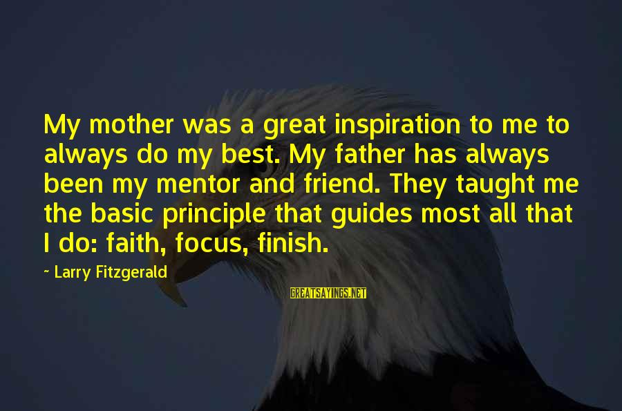 Always Do My Best Sayings By Larry Fitzgerald: My mother was a great inspiration to me to always do my best. My father