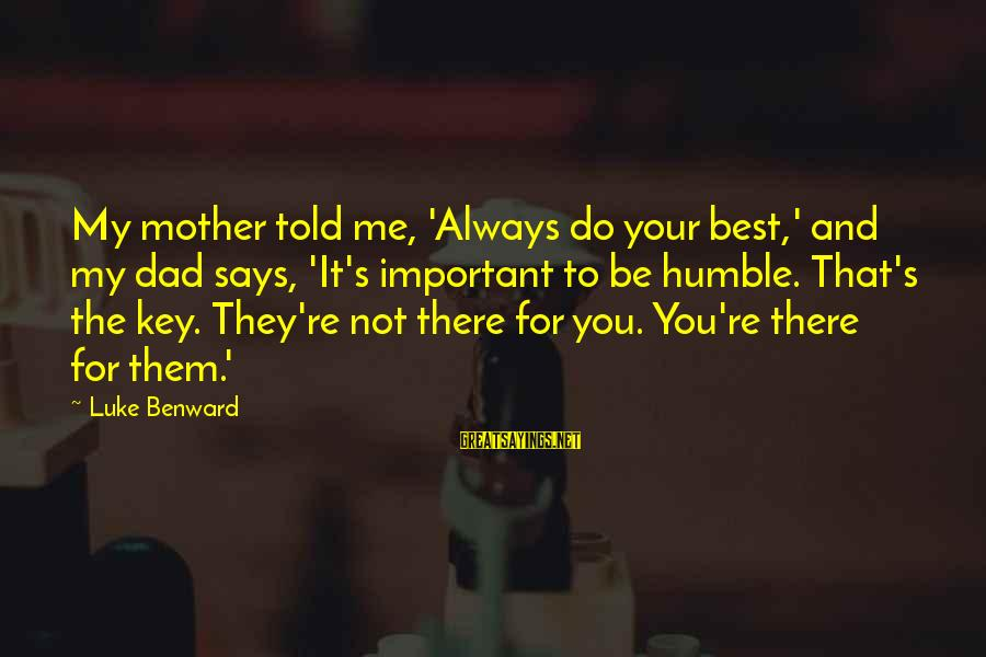 Always Do My Best Sayings By Luke Benward: My mother told me, 'Always do your best,' and my dad says, 'It's important to