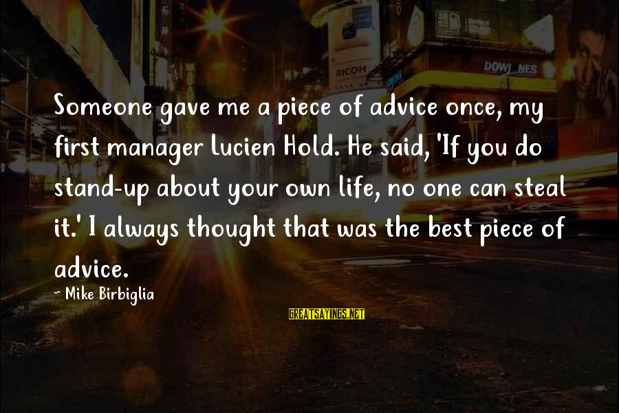 Always Do My Best Sayings By Mike Birbiglia: Someone gave me a piece of advice once, my first manager Lucien Hold. He said,