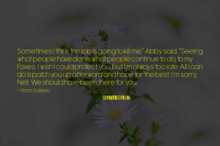 "Always Do My Best Sayings By Nora Sakavic: Sometimes I think this job is going to kill me,"" Abby said. ""Seeing what people"