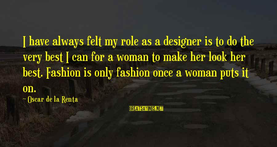 Always Do My Best Sayings By Oscar De La Renta: I have always felt my role as a designer is to do the very best