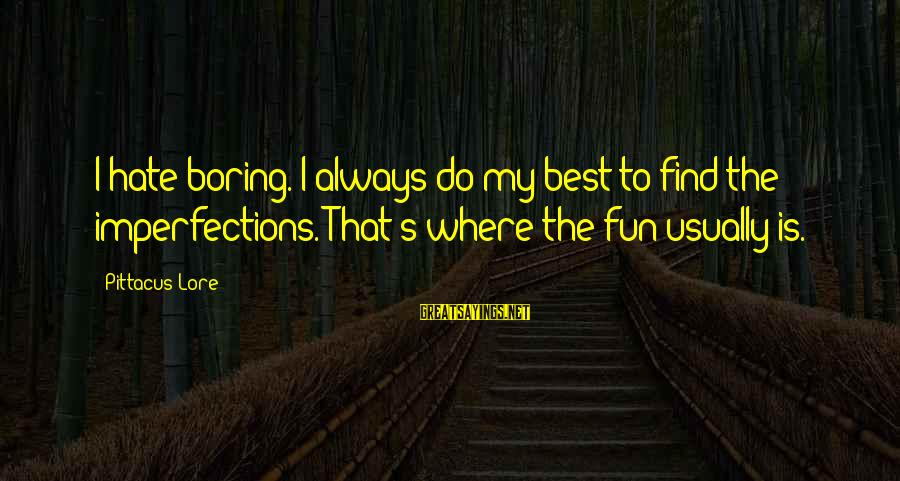 Always Do My Best Sayings By Pittacus Lore: I hate boring. I always do my best to find the imperfections. That's where the