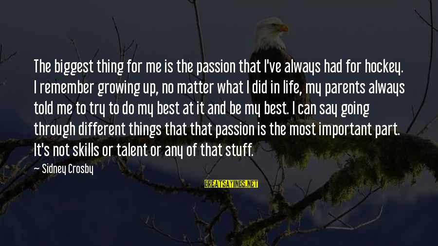 Always Do My Best Sayings By Sidney Crosby: The biggest thing for me is the passion that I've always had for hockey. I