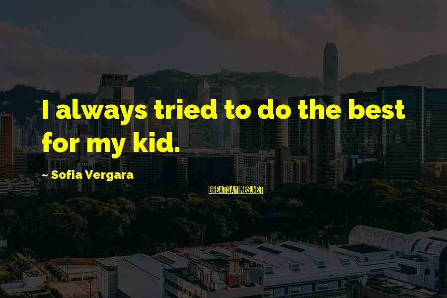 Always Do My Best Sayings By Sofia Vergara: I always tried to do the best for my kid.