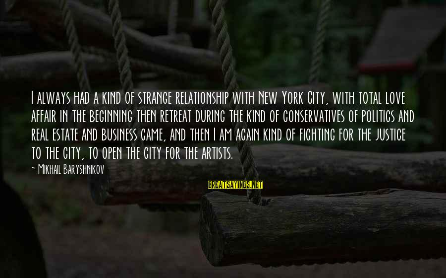Always Fighting Relationship Sayings By Mikhail Baryshnikov: I always had a kind of strange relationship with New York City, with total love