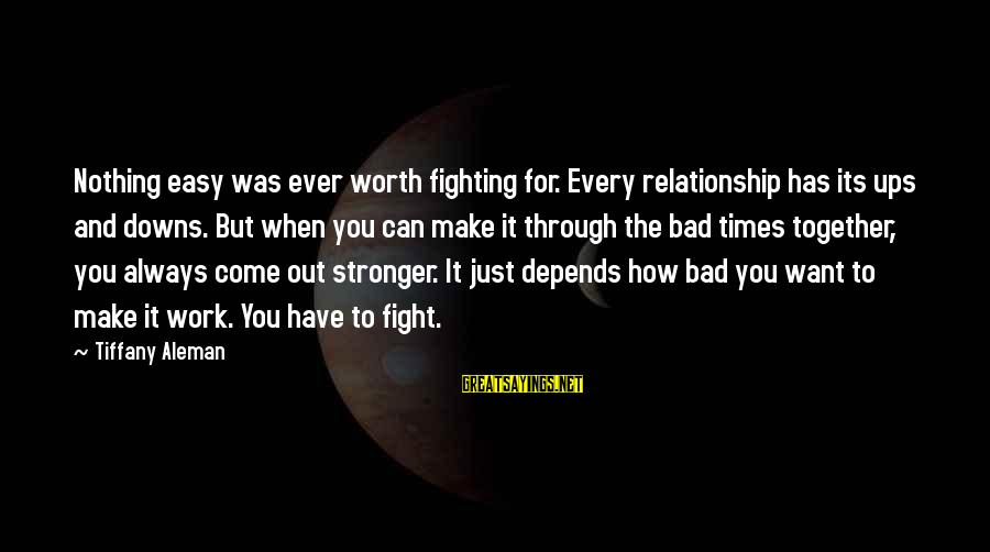 Always Fighting Relationship Sayings By Tiffany Aleman: Nothing easy was ever worth fighting for. Every relationship has its ups and downs. But
