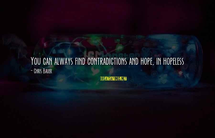 Always Find The Good Sayings By Chris Bauer: You can always find contradictions and hope, in hopeless circumstances, and a sense of redemption