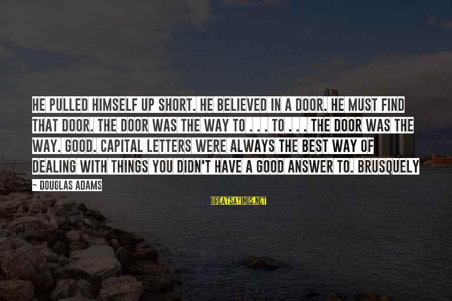 Always Find The Good Sayings By Douglas Adams: He pulled himself up short. He believed in a door. He must find that door.
