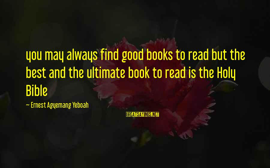 Always Find The Good Sayings By Ernest Agyemang Yeboah: you may always find good books to read but the best and the ultimate book
