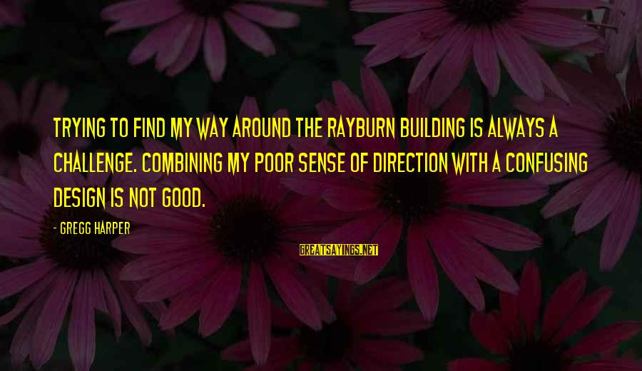 Always Find The Good Sayings By Gregg Harper: Trying to find my way around the Rayburn building is always a challenge. Combining my