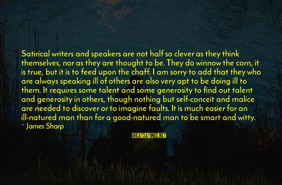 Always Find The Good Sayings By James Sharp: Satirical writers and speakers are not half so clever as they think themselves, nor as