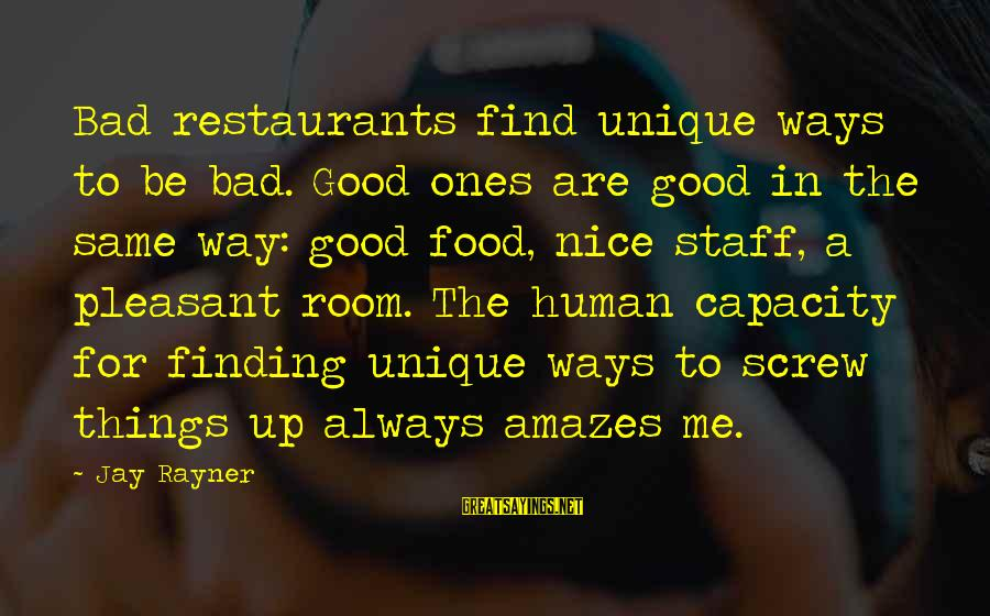 Always Find The Good Sayings By Jay Rayner: Bad restaurants find unique ways to be bad. Good ones are good in the same