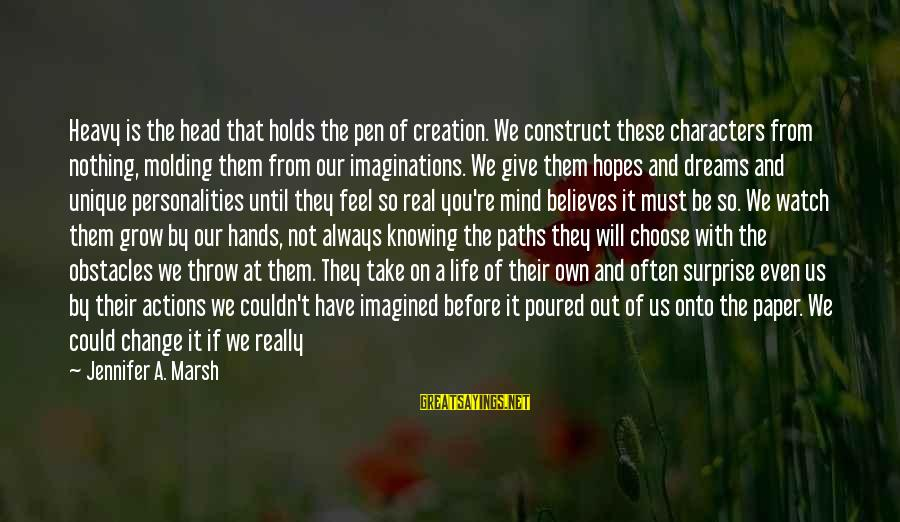 Always Find The Good Sayings By Jennifer A. Marsh: Heavy is the head that holds the pen of creation. We construct these characters from