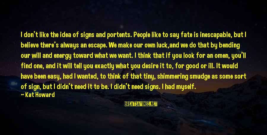 Always Find The Good Sayings By Kat Howard: I don't like the idea of signs and portents. People like to say fate is