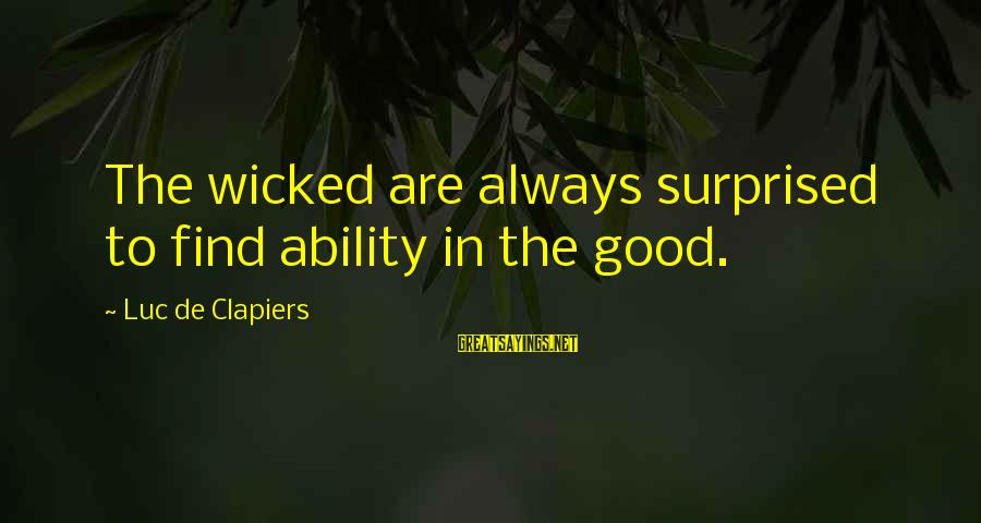 Always Find The Good Sayings By Luc De Clapiers: The wicked are always surprised to find ability in the good.