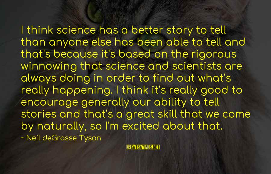 Always Find The Good Sayings By Neil DeGrasse Tyson: I think science has a better story to tell than anyone else has been able