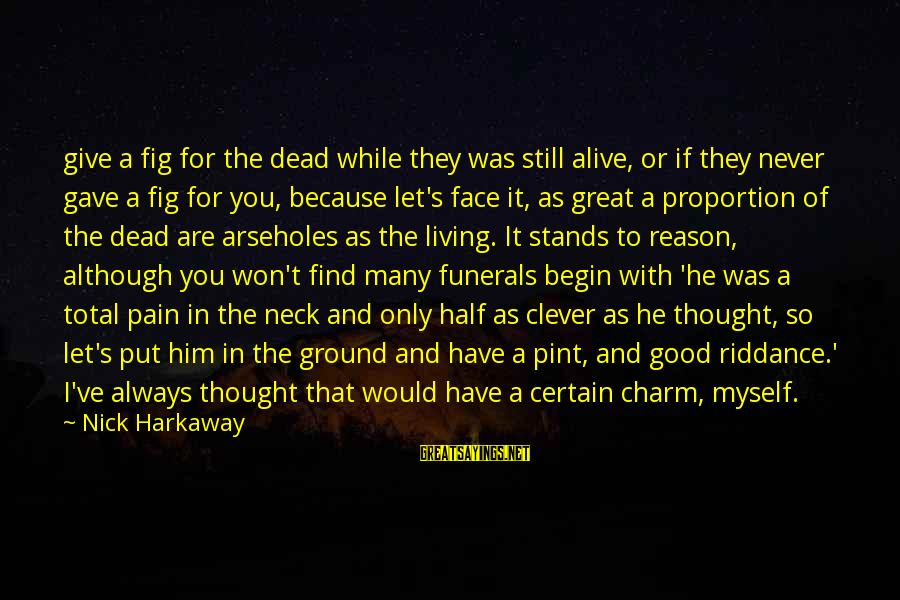 Always Find The Good Sayings By Nick Harkaway: give a fig for the dead while they was still alive, or if they never