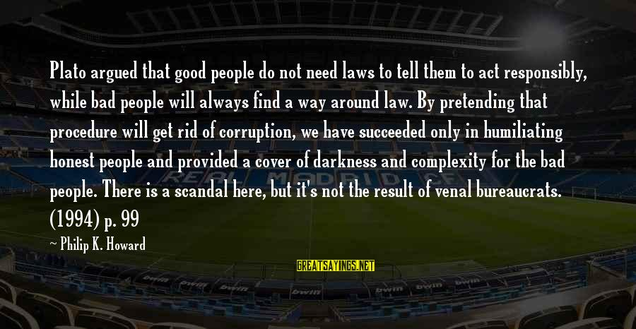 Always Find The Good Sayings By Philip K. Howard: Plato argued that good people do not need laws to tell them to act responsibly,