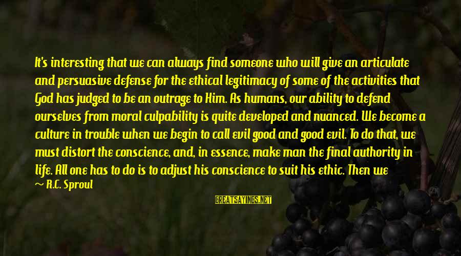 Always Find The Good Sayings By R.C. Sproul: It's interesting that we can always find someone who will give an articulate and persuasive