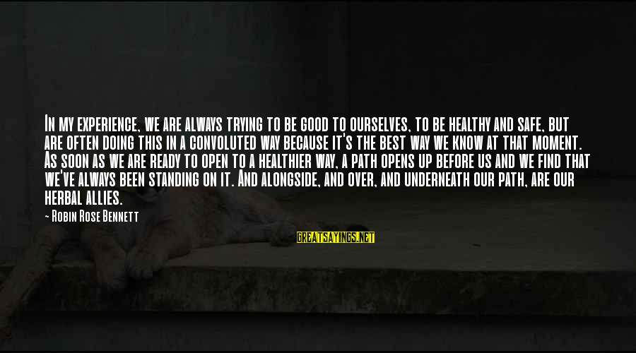 Always Find The Good Sayings By Robin Rose Bennett: In my experience, we are always trying to be good to ourselves, to be healthy