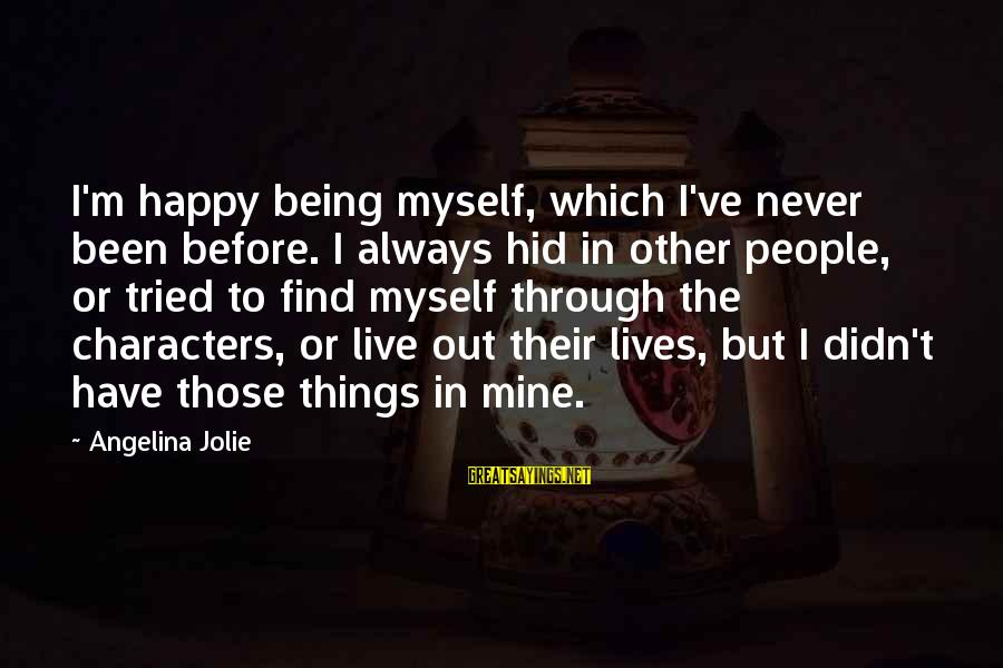 Always Find Things Out Sayings By Angelina Jolie: I'm happy being myself, which I've never been before. I always hid in other people,