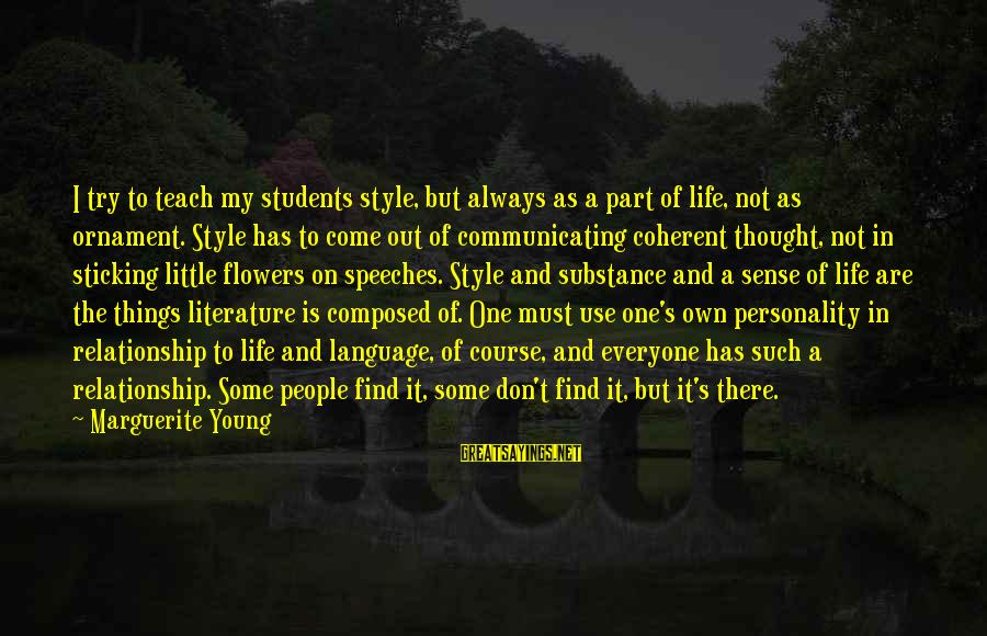 Always Find Things Out Sayings By Marguerite Young: I try to teach my students style, but always as a part of life, not
