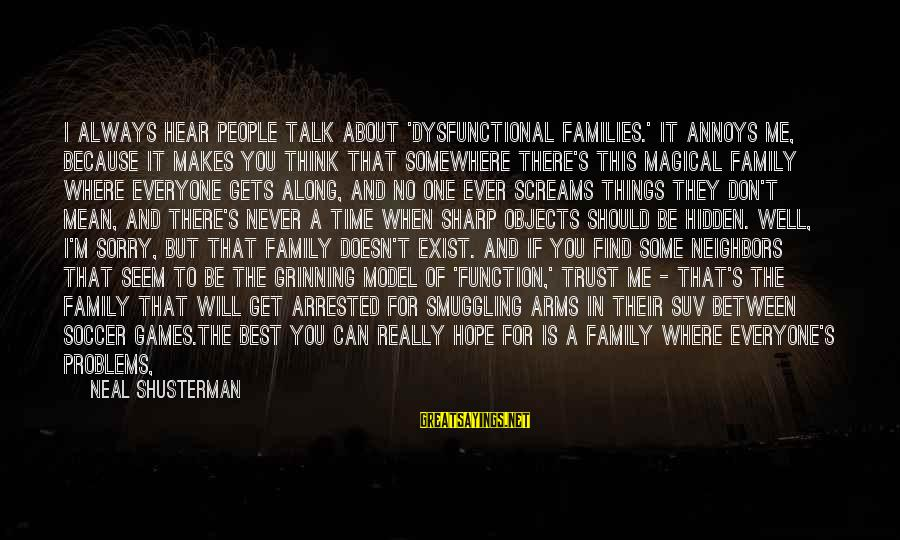Always Find Things Out Sayings By Neal Shusterman: I always hear people talk about 'dysfunctional families.' It annoys me, because it makes you