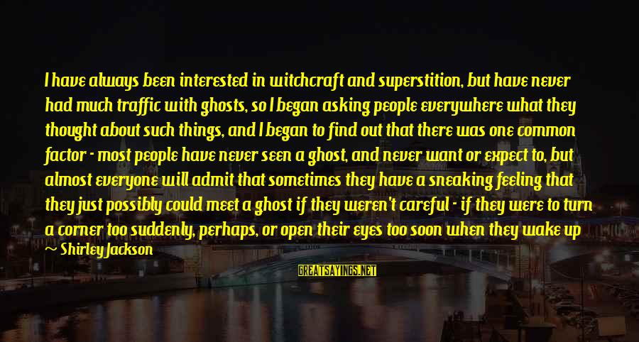 Always Find Things Out Sayings By Shirley Jackson: I have always been interested in witchcraft and superstition, but have never had much traffic