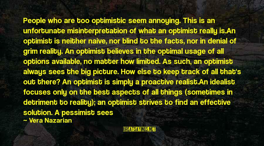 Always Find Things Out Sayings By Vera Nazarian: People who are too optimistic seem annoying. This is an unfortunate misinterpretation of what an