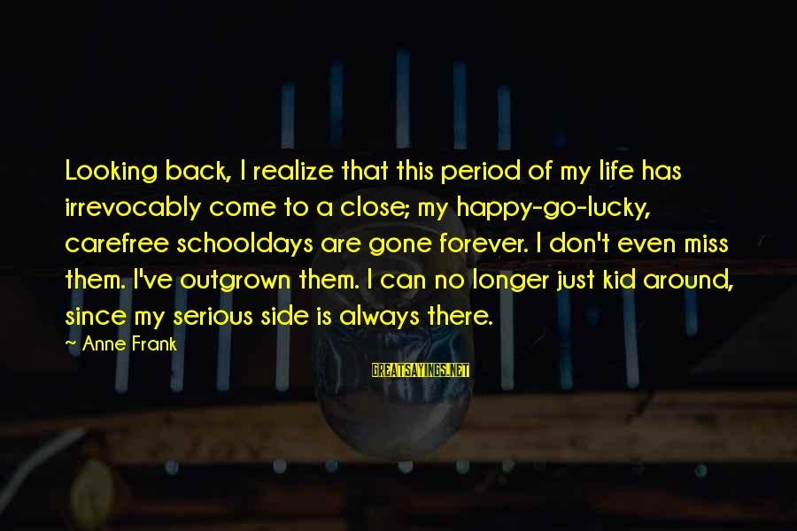 Always Has My Back Sayings By Anne Frank: Looking back, I realize that this period of my life has irrevocably come to a