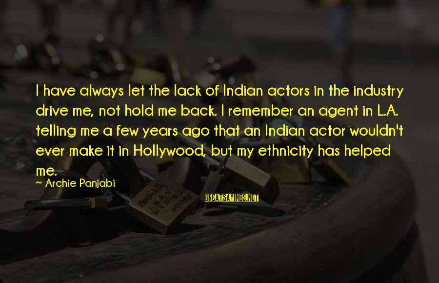 Always Has My Back Sayings By Archie Panjabi: I have always let the lack of Indian actors in the industry drive me, not