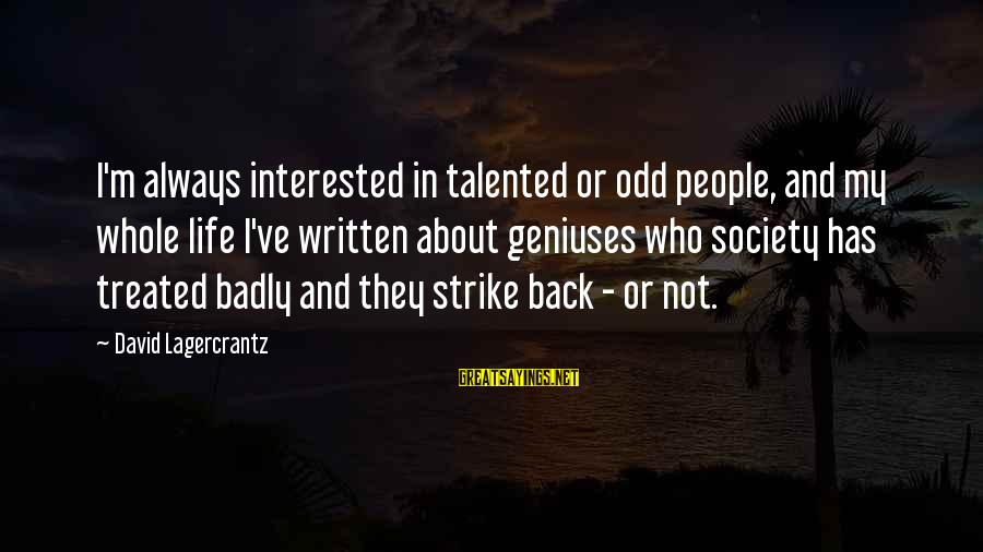 Always Has My Back Sayings By David Lagercrantz: I'm always interested in talented or odd people, and my whole life I've written about