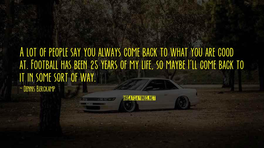 Always Has My Back Sayings By Dennis Bergkamp: A lot of people say you always come back to what you are good at.