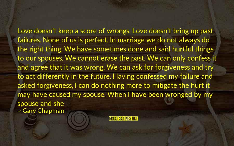 Always Has My Back Sayings By Gary Chapman: Love doesn't keep a score of wrongs. Love doesn't bring up past failures. None of