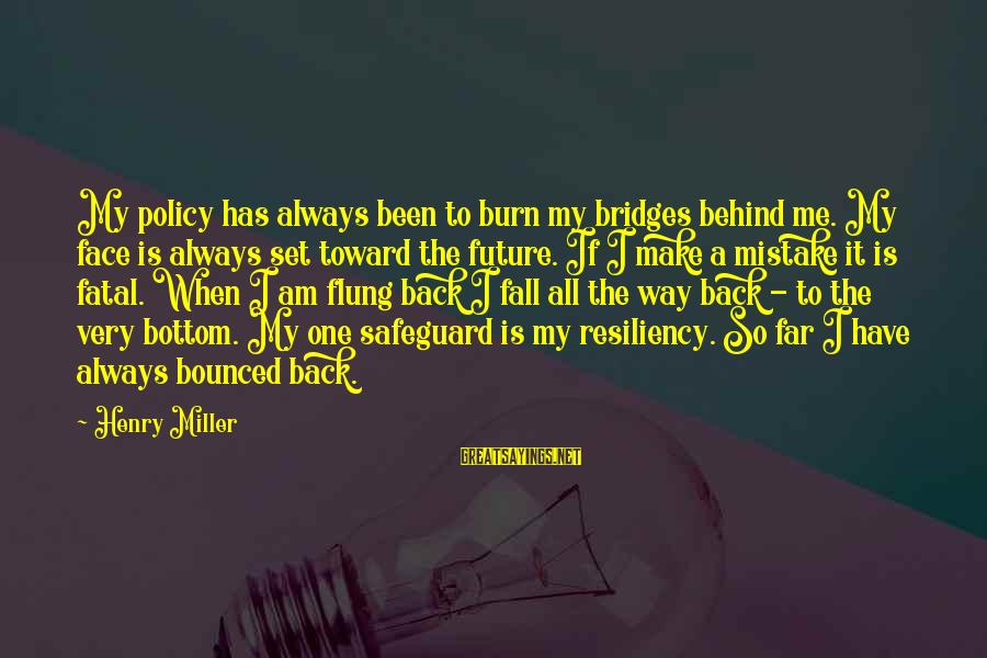 Always Has My Back Sayings By Henry Miller: My policy has always been to burn my bridges behind me. My face is always