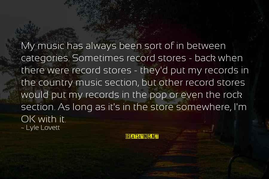Always Has My Back Sayings By Lyle Lovett: My music has always been sort of in between categories. Sometimes record stores - back