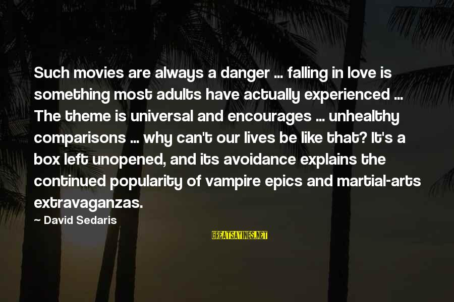 Always Have Love Sayings By David Sedaris: Such movies are always a danger ... falling in love is something most adults have