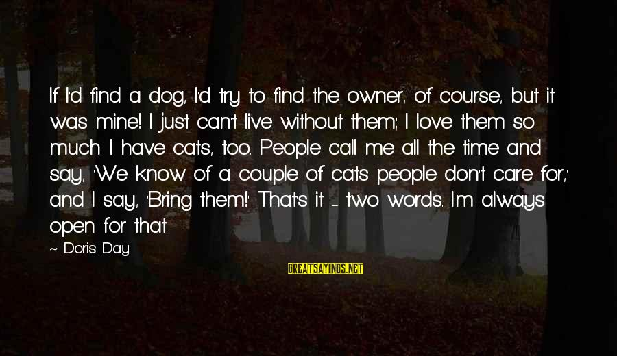 Always Have Love Sayings By Doris Day: If I'd find a dog, I'd try to find the owner, of course, but it