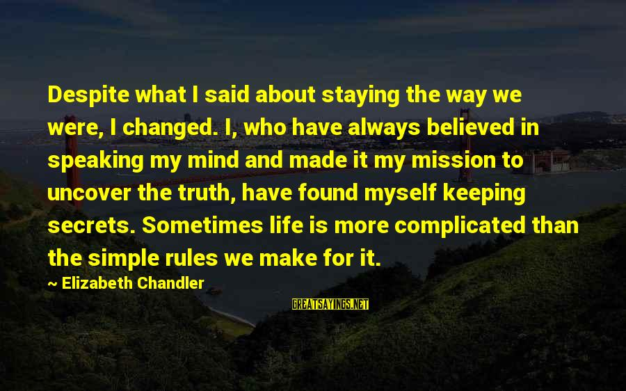 Always Have Love Sayings By Elizabeth Chandler: Despite what I said about staying the way we were, I changed. I, who have