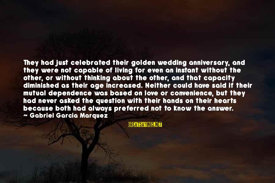 Always Have Love Sayings By Gabriel Garcia Marquez: They had just celebrated their golden wedding anniversary, and they were not capable of living