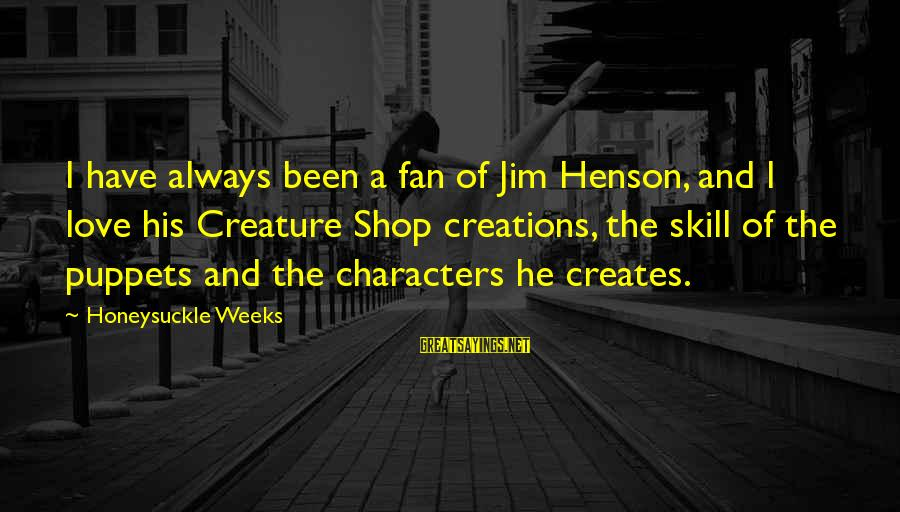 Always Have Love Sayings By Honeysuckle Weeks: I have always been a fan of Jim Henson, and I love his Creature Shop