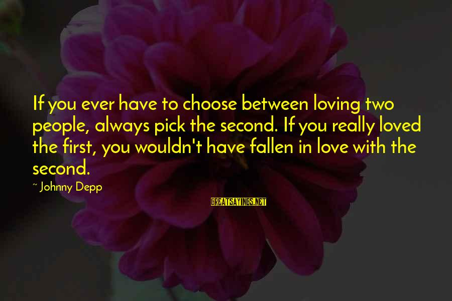 Always Have Love Sayings By Johnny Depp: If you ever have to choose between loving two people, always pick the second. If