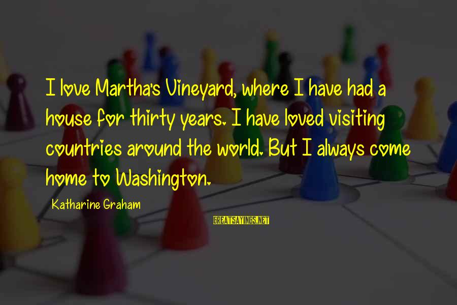 Always Have Love Sayings By Katharine Graham: I love Martha's Vineyard, where I have had a house for thirty years. I have