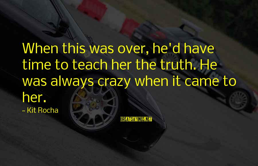 Always Have Love Sayings By Kit Rocha: When this was over, he'd have time to teach her the truth. He was always