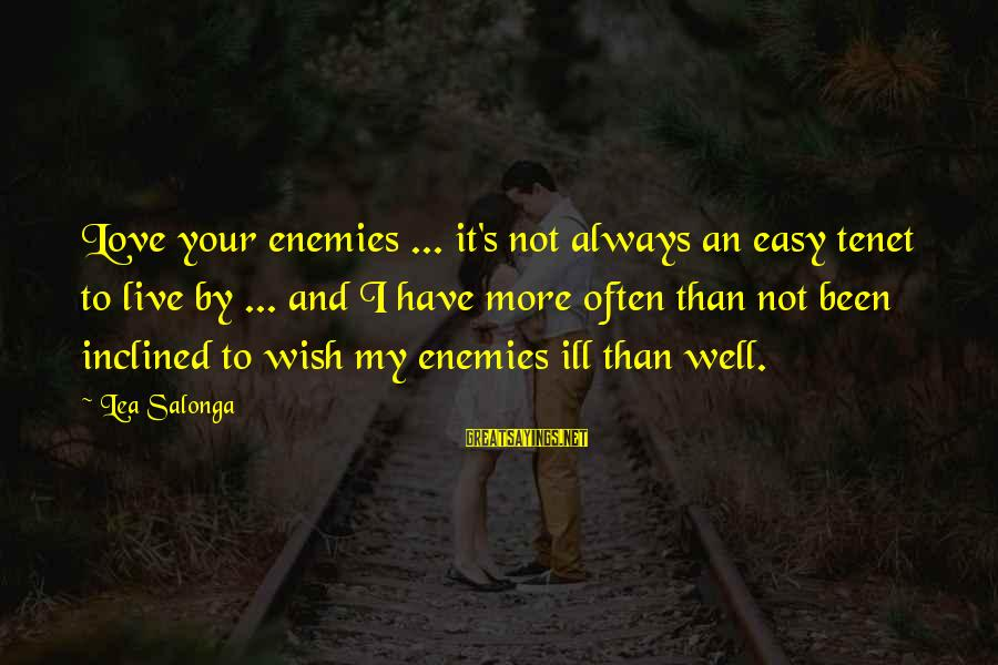 Always Have Love Sayings By Lea Salonga: Love your enemies ... it's not always an easy tenet to live by ... and