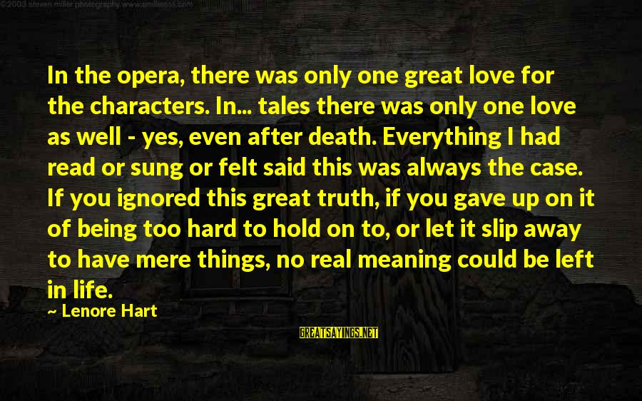 Always Have Love Sayings By Lenore Hart: In the opera, there was only one great love for the characters. In... tales there