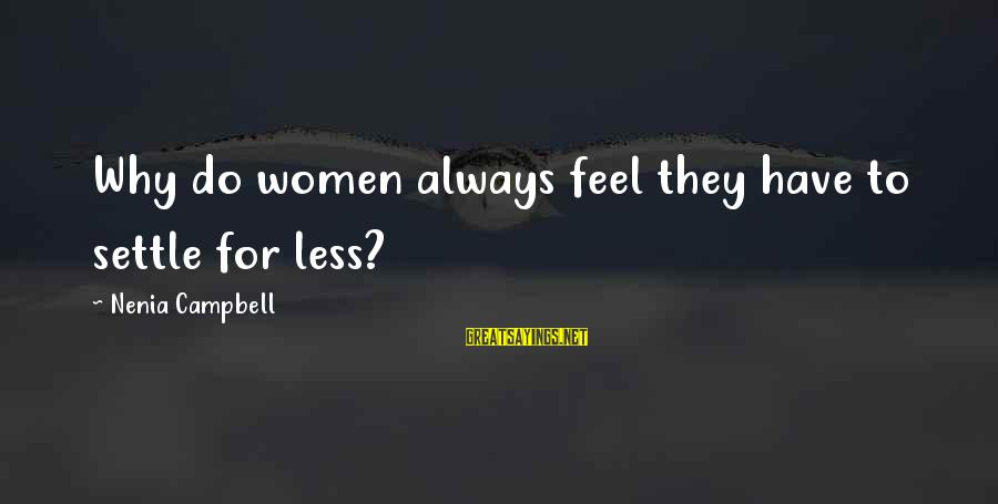 Always Have Love Sayings By Nenia Campbell: Why do women always feel they have to settle for less?