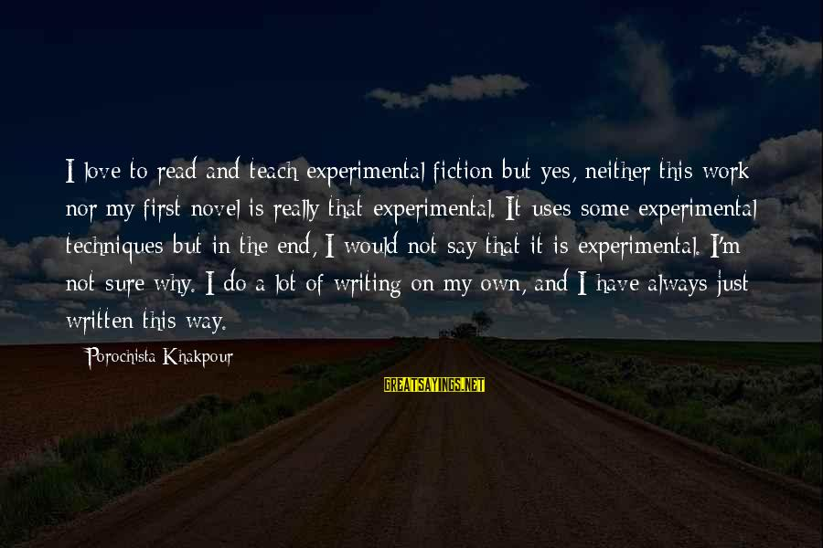 Always Have Love Sayings By Porochista Khakpour: I love to read and teach experimental fiction but yes, neither this work nor my